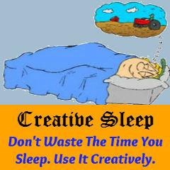 Creative Sleep - Don't Waste the Time You Sleep. Use it Creatively.