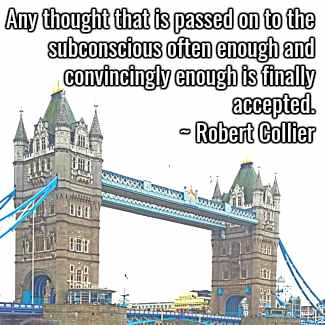 Any thought that is passed on to the subconscious often enough  and convincingly enough is finally accepted.~ Robert Collier