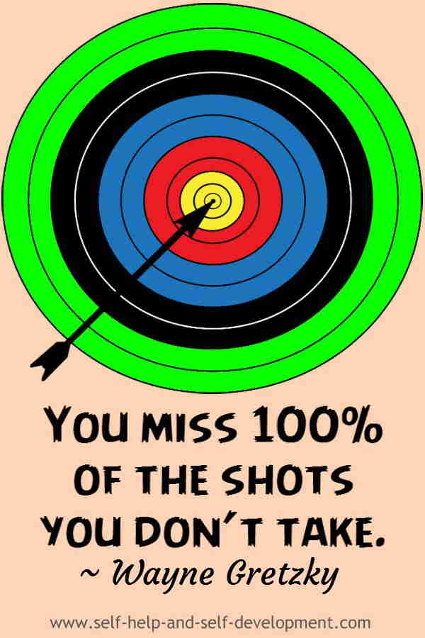 You miss 100% of the shots you don't take. ~ Wayne Gretzky, the great Canadian ice hockey player and coach.