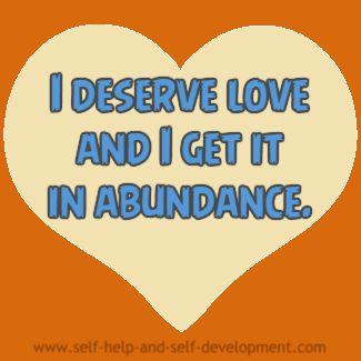 I deserve love and I get it in abundance.