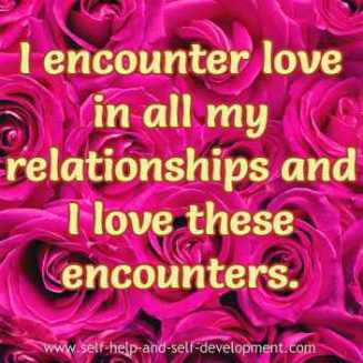 I encounter love in all my relationships and I love these encounters.