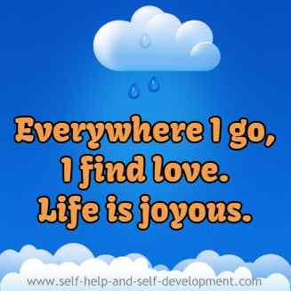 Everywhere I go, I find love. Life is joyous.
