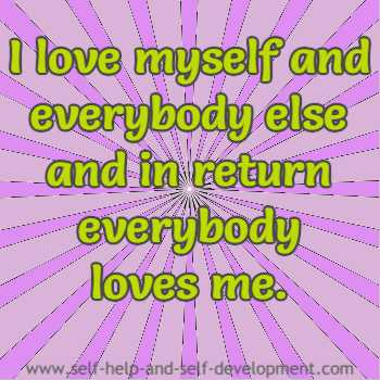 I love myself and everybody else and in return everybody loves me.