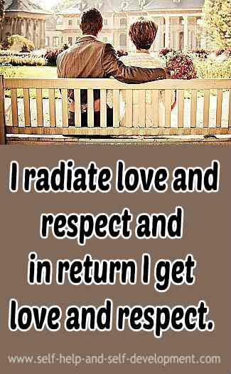 I radiate love and respect and in return I get love and respect.