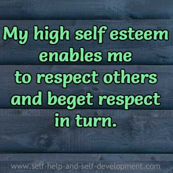 My high self esteem enables me  to respect others and beget respect in turn.