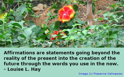 Affirmations are statements going beyond the reality of the present into the creation of the future through the words you use in the now. ~ Louise L. Hay.
