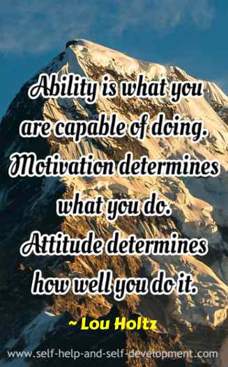 Ability is what you are capable of doing. Motivation determines what you do. Attitude determines how well you do it. ~ Lou Holtz