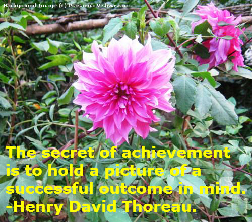 The secret of achievement is to hold a picture of a successful outcome in mind - a quote by Henry David Thoreau.