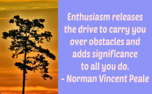 Enthusiasm releases the drive to carry you over obstacles and adds significance to all you do. - Norman Vincent Peale