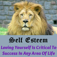Self Esteem - Loving Yourself is Critical to Success in any Area of Life.