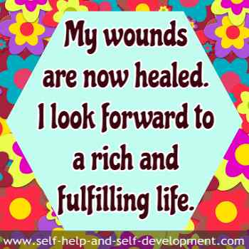 Self talk that wounds are now healed and life is rich and fulfilling.