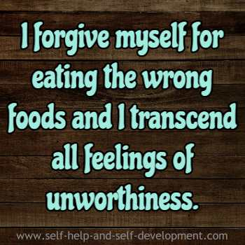 Self talk asking for forgiveness for eating the wrong kind of food and for overcoming feelings of unworthiness.