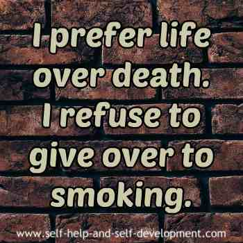 Self talk for preferring life over death and for refusing to concede to smoking.