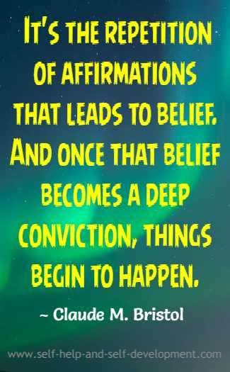 It's the repetition of affirmations that leads to belief. And once that belief becomes a deep conviction, things begin to happen. ~ Claude M. Bristol