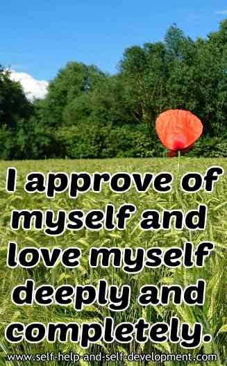 I approve of myself and love myself deeply and completely.