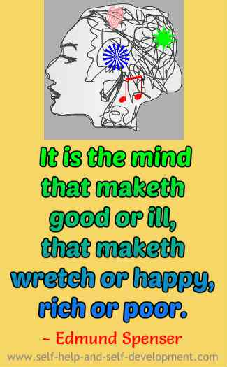 It is the mind that maketh good or ill, that maketh wretch or happy, rich or poor. ~ Edmund Spenser
