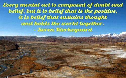A belief quote by Soren Kirkgaard.
