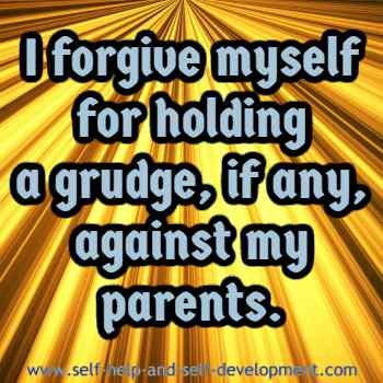 Self talk for forgiving yourself for holding a grudge against parents.