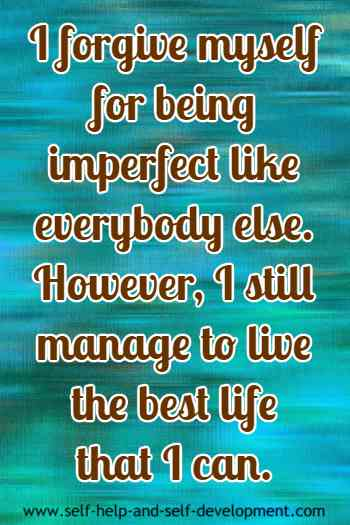 Self-talk for forgiving the self for being imperfect like everybody else.