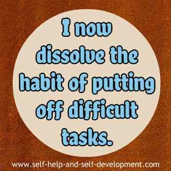 Self talk for dissolving the habit of procrastinating difficult tasks.