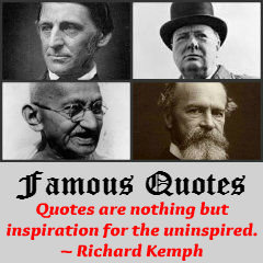 Famous Quotes - Quotes are Nothing but Inspiration to the Uninspired. ~ Richard Kemph.