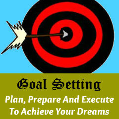 Goal Setting - Plan, Prepare and Execute to Achieve Your Dreams.