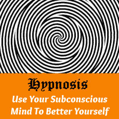Hypnosis - Use Your Subconscious Mind to Better Yourself.