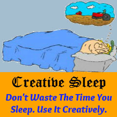 Creative Sleep - Don't Waste the Time You Sleep. Use it Creatively.