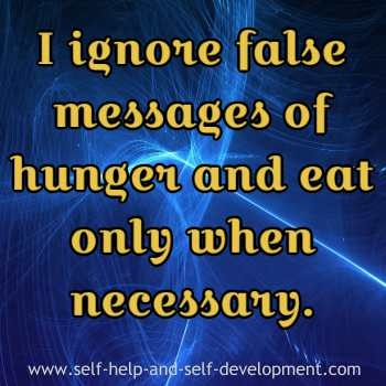 Inspiration to ignore fake hunger and eat only when necessary.